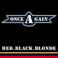 Live Album:  ONCE AGAIN - Red Black Blonde